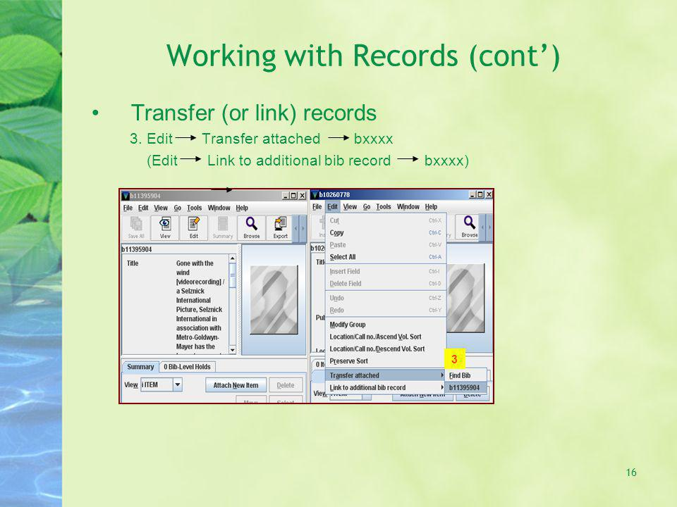 Working with Records (cont) Transfer (or link) records 3.