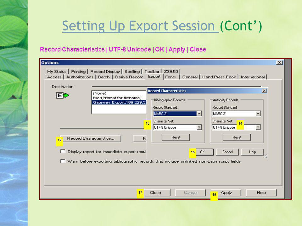 Setting Up Export Session Setting Up Export Session (Cont) Record Characteristics | UTF-8 Unicode | OK | Apply | Close 1314 15 16 17 12