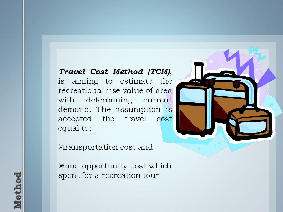 Method Travel Cost Method (TCM), is aiming to estimate the recreational use value of area with determining current demand.