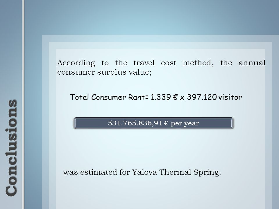 According to the travel cost method, the annual consumer surplus value; Conclusions 531.765.836,91 per year was estimated for Yalova Thermal Spring. T