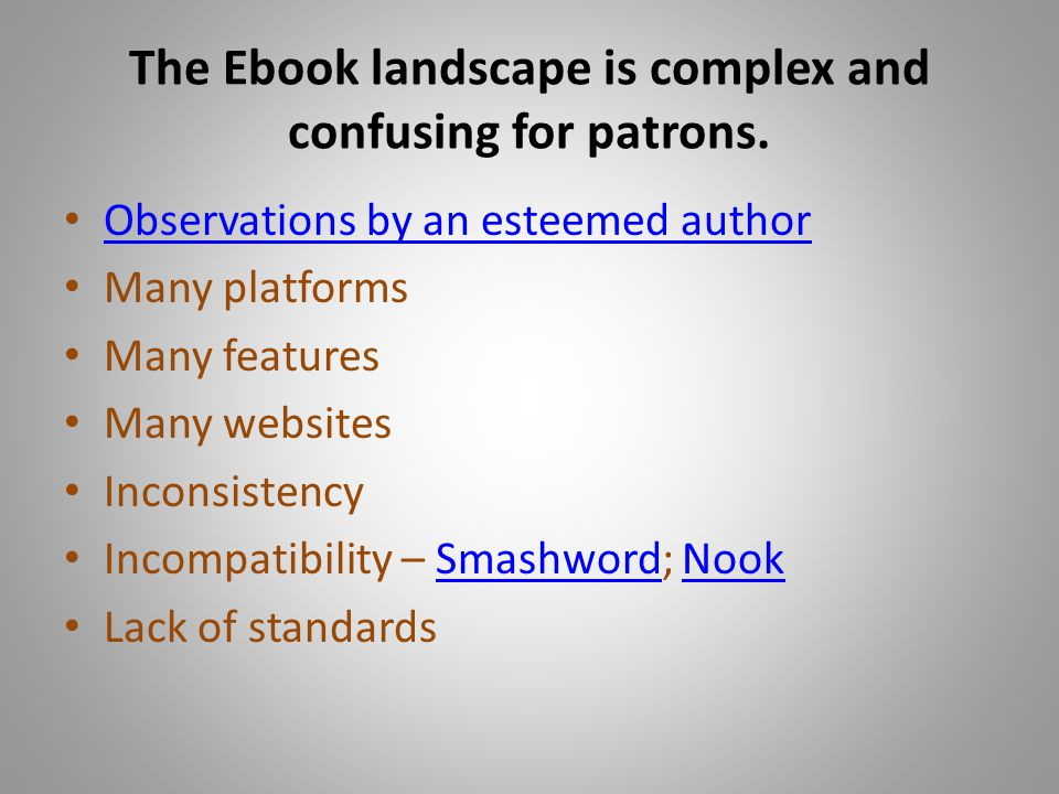 The Ebook landscape is complex and confusing for patrons. Observations by an esteemed author Many platforms Many features Many websites Inconsistency