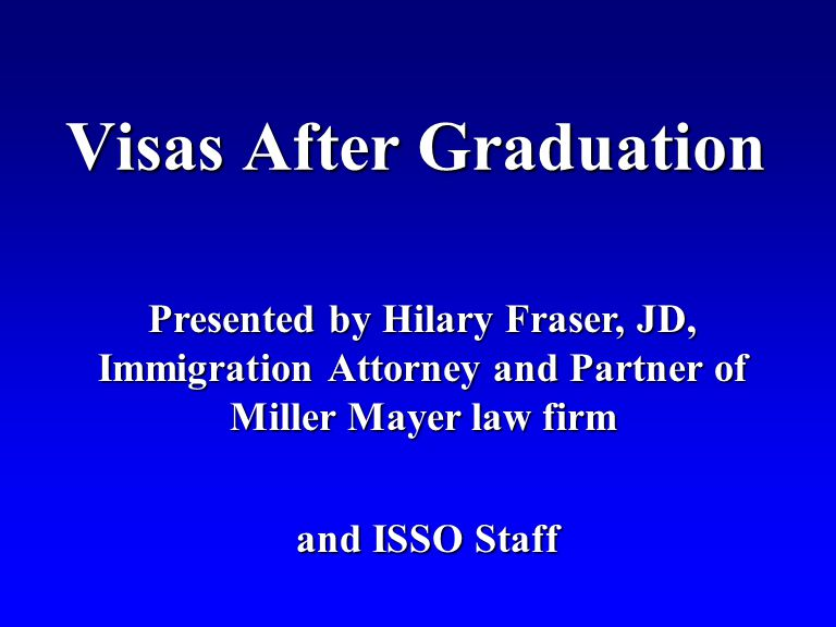 Visas After Graduation Presented by Hilary Fraser, JD, Immigration Attorney and Partner of Miller Mayer law firm and ISSO Staff and ISSO Staff