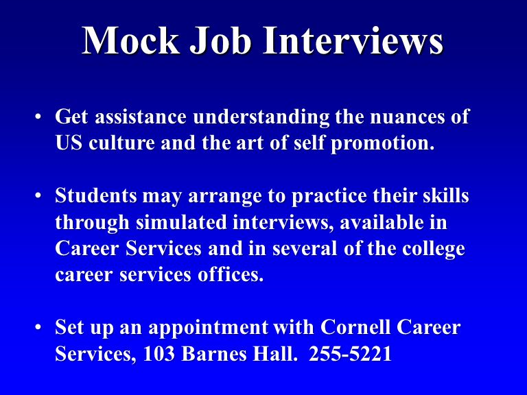 Mock Job Interviews Get assistance understanding the nuances of US culture and the art of self promotion.Get assistance understanding the nuances of US culture and the art of self promotion.