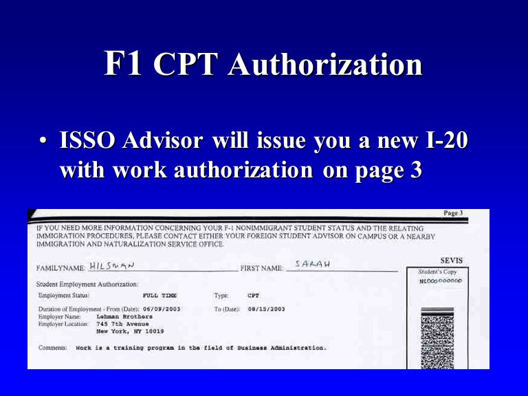 F1 CPT Authorization ISSO Advisor will issue you a new I-20 with work authorization on page 3ISSO Advisor will issue you a new I-20 with work authoriz