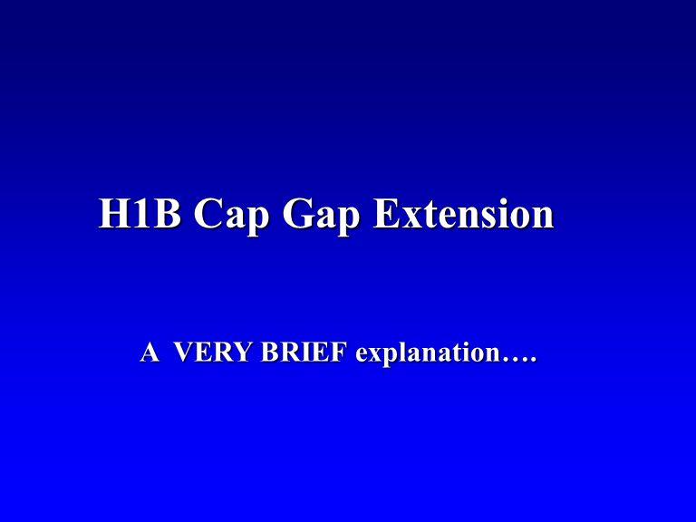 A VERY BRIEF explanation…. H1B Cap Gap Extension