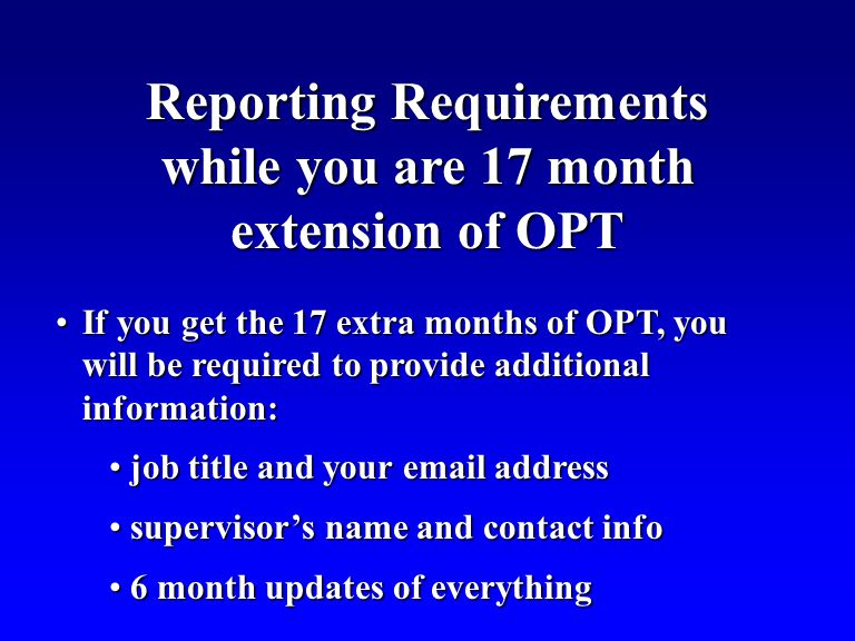 If you get the 17 extra months of OPT, you will be required to provide additional information:If you get the 17 extra months of OPT, you will be requi