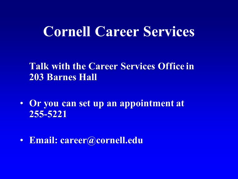 Cornell Career Services Talk with the Career Services Office in 203 Barnes Hall Or you can set up an appointment at 255-5221Or you can set up an appoi
