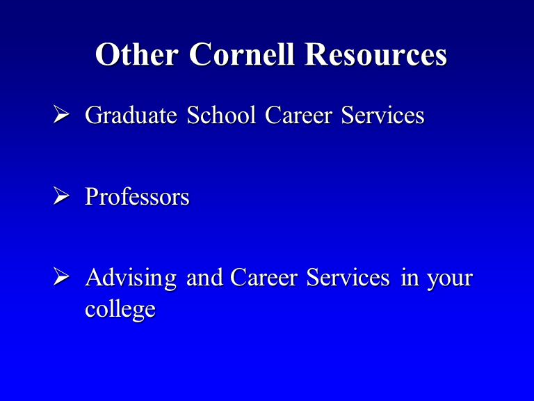 Other Cornell Resources Graduate School Career Services Graduate School Career Services Professors Professors Advising and Career Services in your college Advising and Career Services in your college