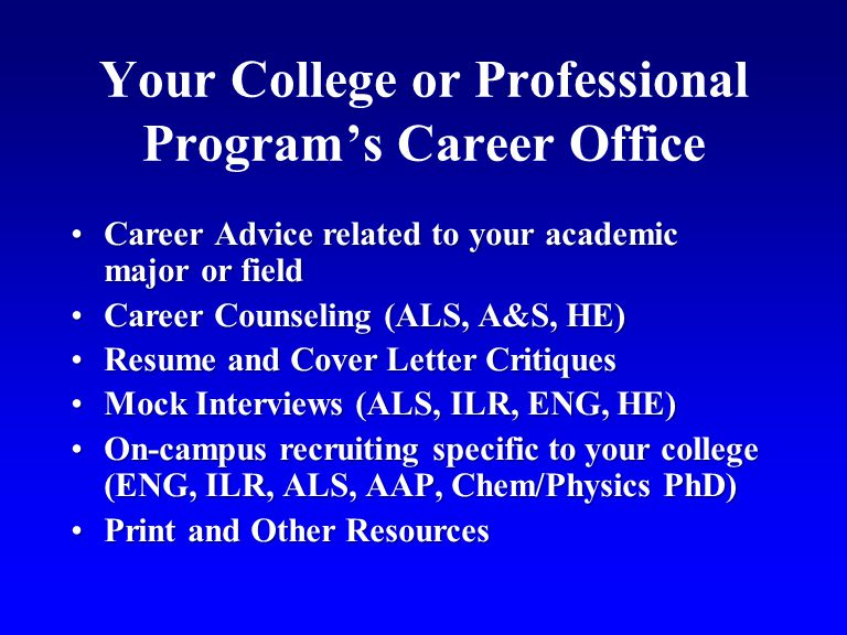 Your College or Professional Programs Career Office Career Advice related to your academic major or fieldCareer Advice related to your academic major