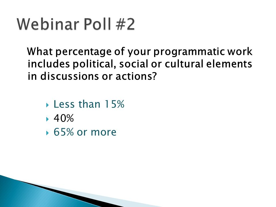 What percentage of your programmatic work includes political, social or cultural elements in discussions or actions? Less than 15% 40% 65% or more