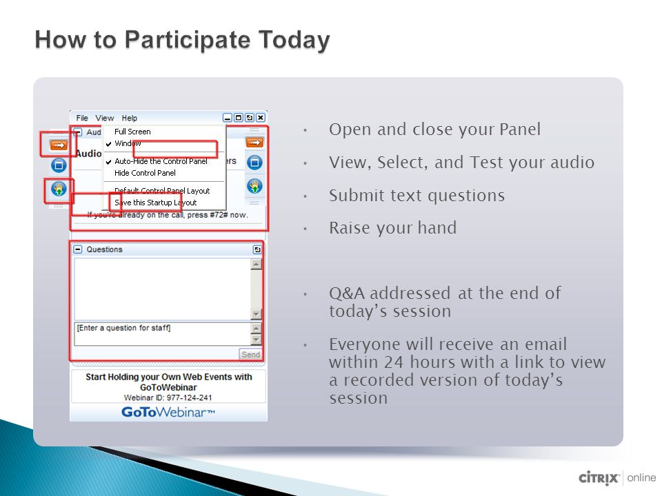 How to Participate Today Open and close your Panel View, Select, and Test your audio Submit text questions Raise your hand Q&A addressed at the end of