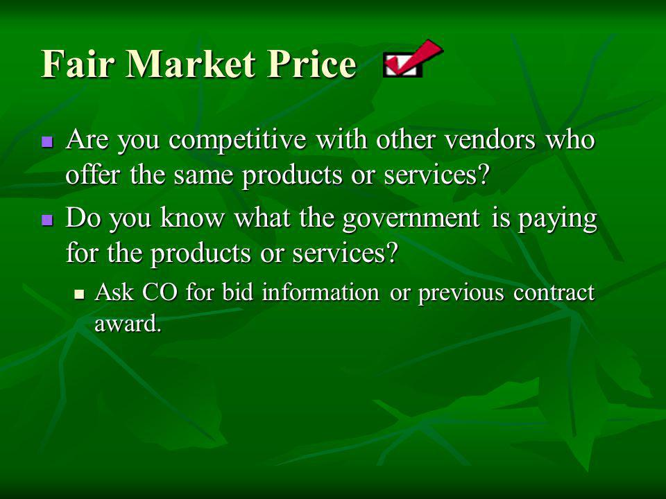 Fair Market Price Are you competitive with other vendors who offer the same products or services? Are you competitive with other vendors who offer the