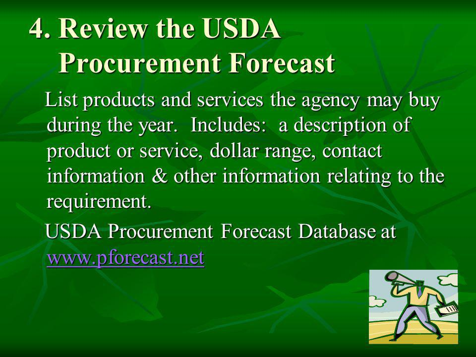 4. Review the USDA Procurement Forecast List products and services the agency may buy during the year. Includes: a description of product or service,