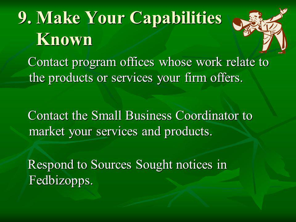 9. Make Your Capabilities Known Contact program offices whose work relate to the products or services your firm offers. Contact program offices whose