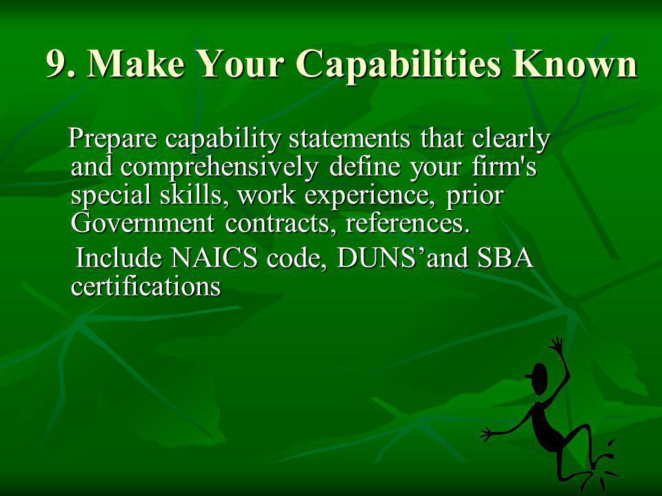 9. Make Your Capabilities Known Prepare capability statements that clearly and comprehensively define your firm's special skills, work experience, pri