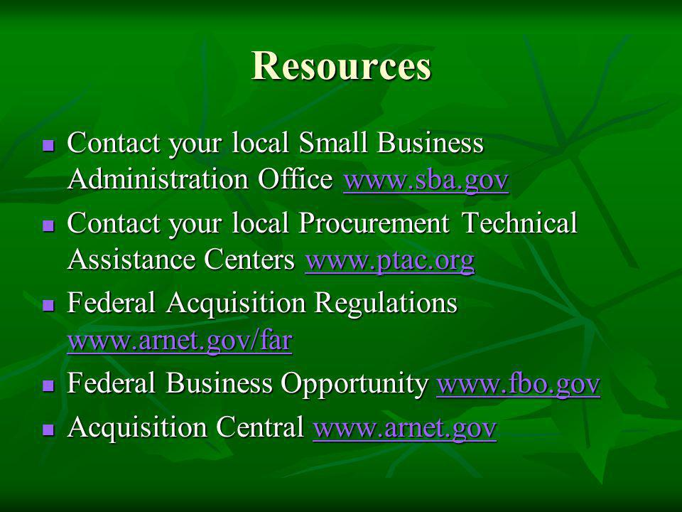 Resources Contact your local Small Business Administration Office www.sba.gov Contact your local Small Business Administration Office www.sba.govwww.s
