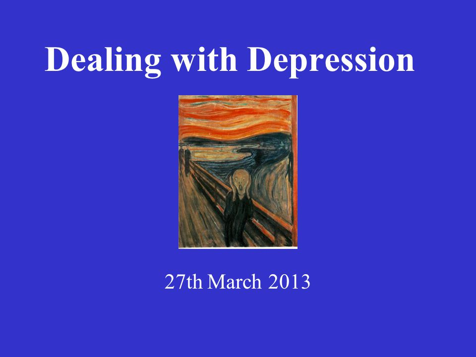 Dealing with Depression 27th March 2013