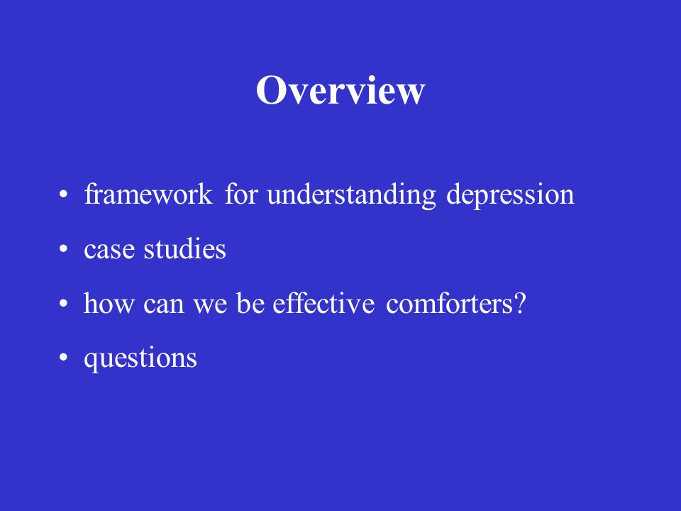 Overview framework for understanding depression case studies how can we be effective comforters.