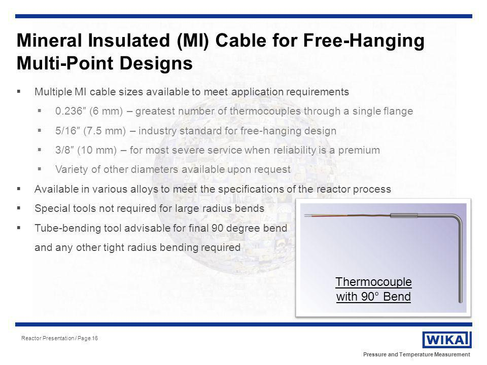Pressure and Temperature Measurement Reactor Presentation / Page 16 Mineral Insulated (MI) Cable for Free-Hanging Multi-Point Designs Multiple MI cabl