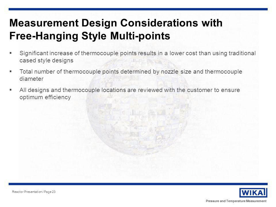Pressure and Temperature Measurement Reactor Presentation / Page 23 Measurement Design Considerations with Free-Hanging Style Multi-points Significant
