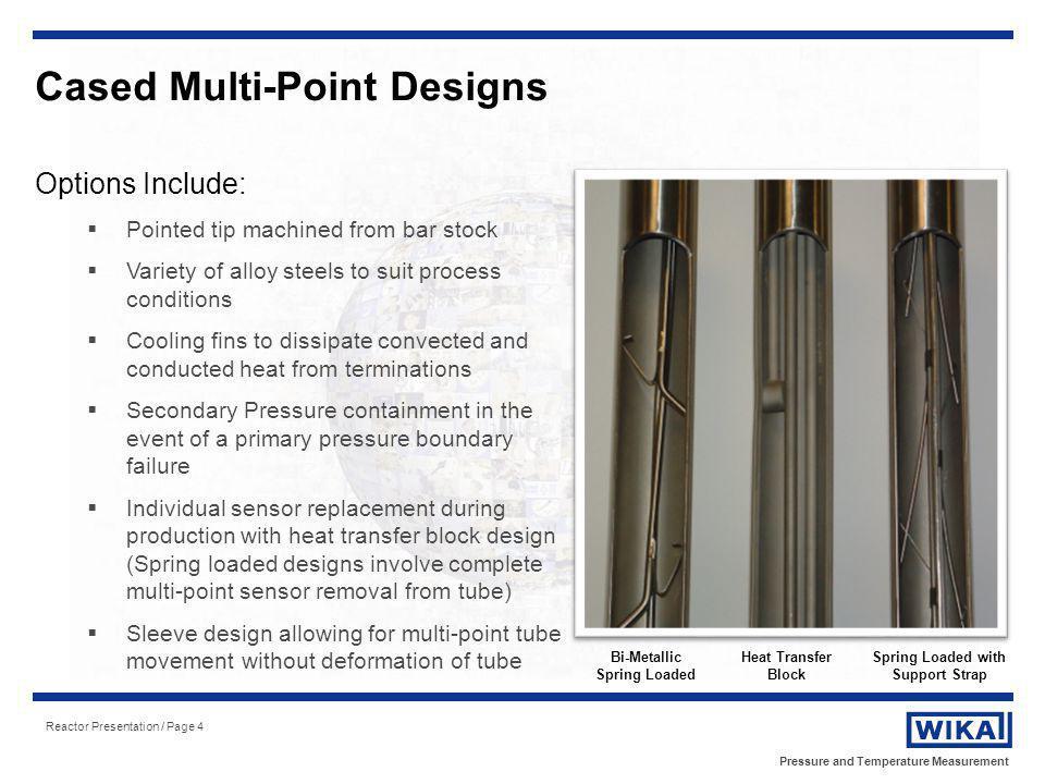 Pressure and Temperature Measurement Reactor Presentation / Page 4 Cased Multi-Point Designs Bi-Metallic Spring Loaded Heat Transfer Block Spring Load