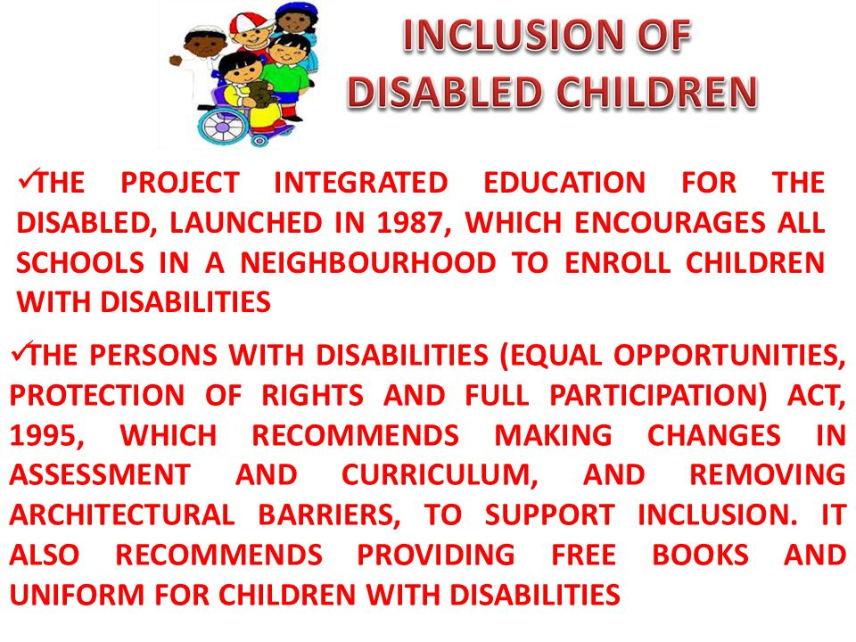 THE PROJECT INTEGRATED EDUCATION FOR THE DISABLED, LAUNCHED IN 1987, WHICH ENCOURAGES ALL SCHOOLS IN A NEIGHBOURHOOD TO ENROLL CHILDREN WITH DISABILIT