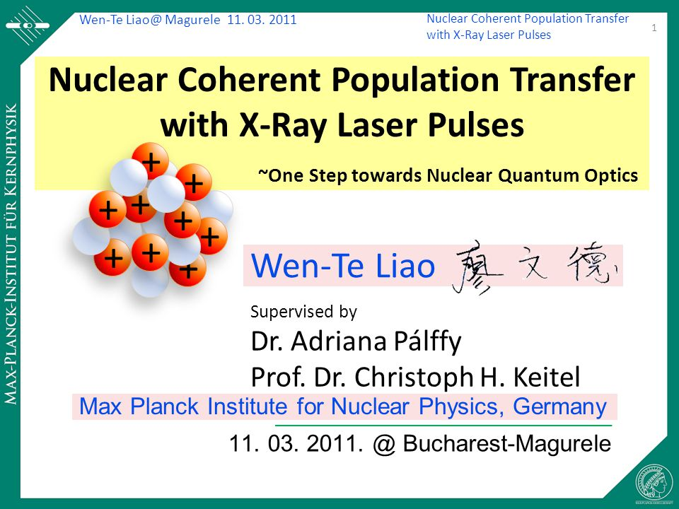Wen-Te Liao@ Magurele 11. 03. 2011 Nuclear Coherent Population Transfer with X-Ray Laser Pulses 11. 03. 2011. @ Bucharest-Magurele 1 Nuclear Coherent