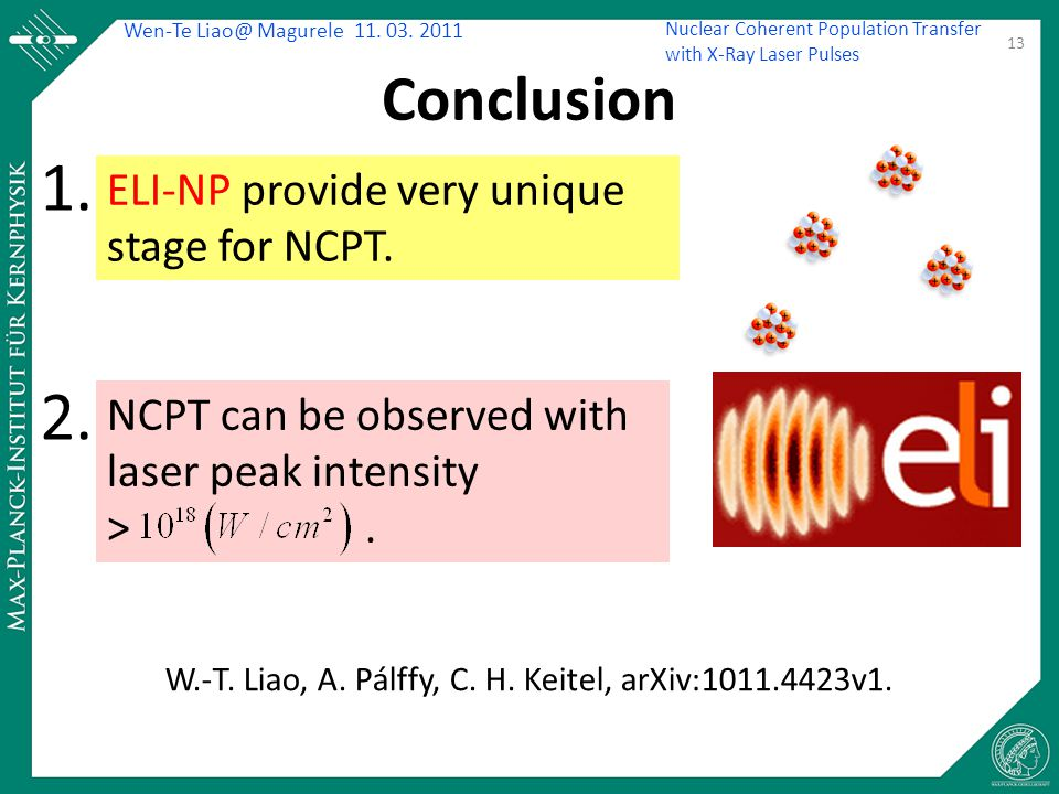 Wen-Te Liao@ Magurele 11. 03. 2011 Nuclear Coherent Population Transfer with X-Ray Laser Pulses Conclusion NCPT can be observed with laser peak intens