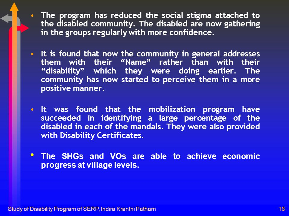 Study of Disability Program of SERP, Indira Kranthi Patham18 The program has reduced the social stigma attached to the disabled community.