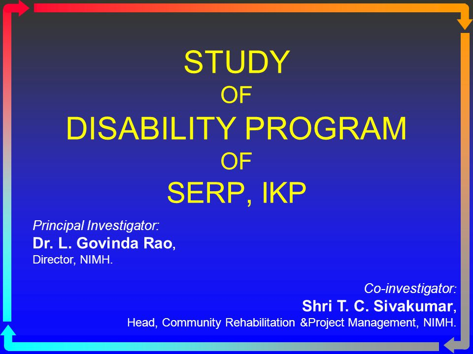 Study of Disability Program of SERP, Indira Kranthi Patham3 Present Study The study aims at validating various activities of SERP under the project for PWDs.