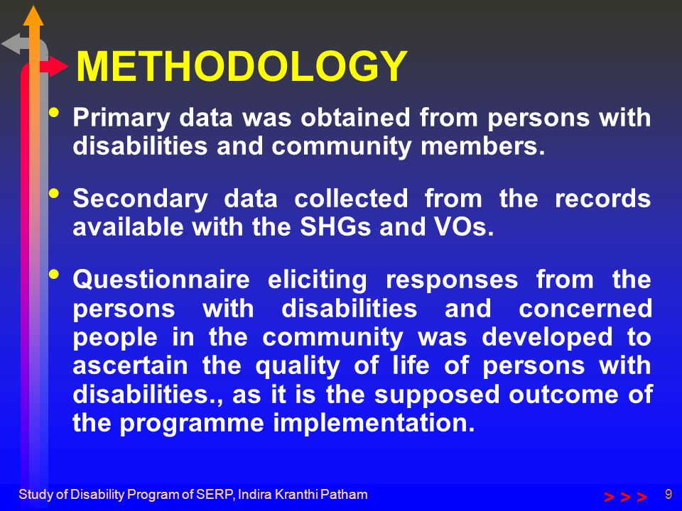 Study of Disability Program of SERP, Indira Kranthi Patham9 METHODOLOGY Primary data was obtained from persons with disabilities and community members.