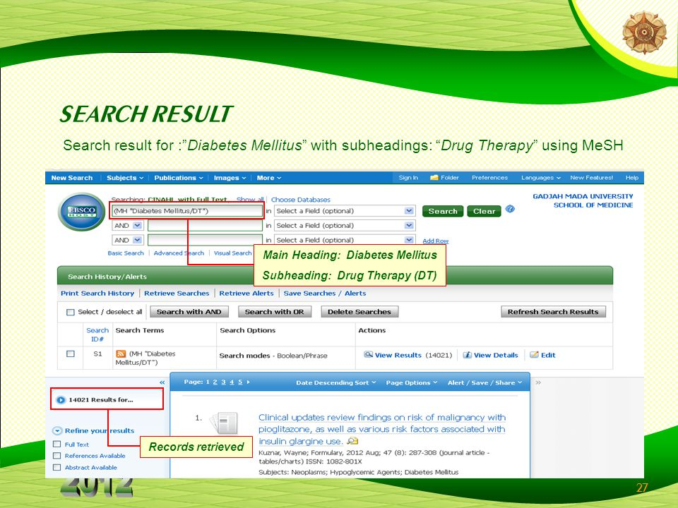 27 Records retrieved Main Heading: Diabetes Mellitus Subheading: Drug Therapy (DT) SEARCH RESULT Search result for :Diabetes Mellitus with subheadings: Drug Therapy using MeSH