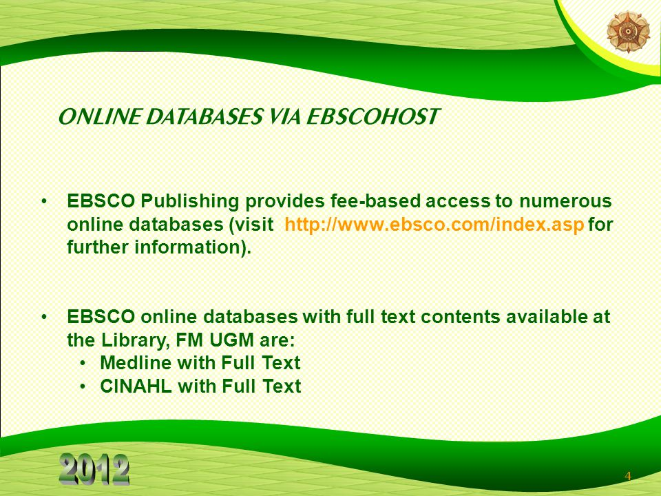 4 ONLINE DATABASES VIA EBSCOHOST EBSCO Publishing provides fee-based access to numerous online databases (visit http://www.ebsco.com/index.asp for further information).