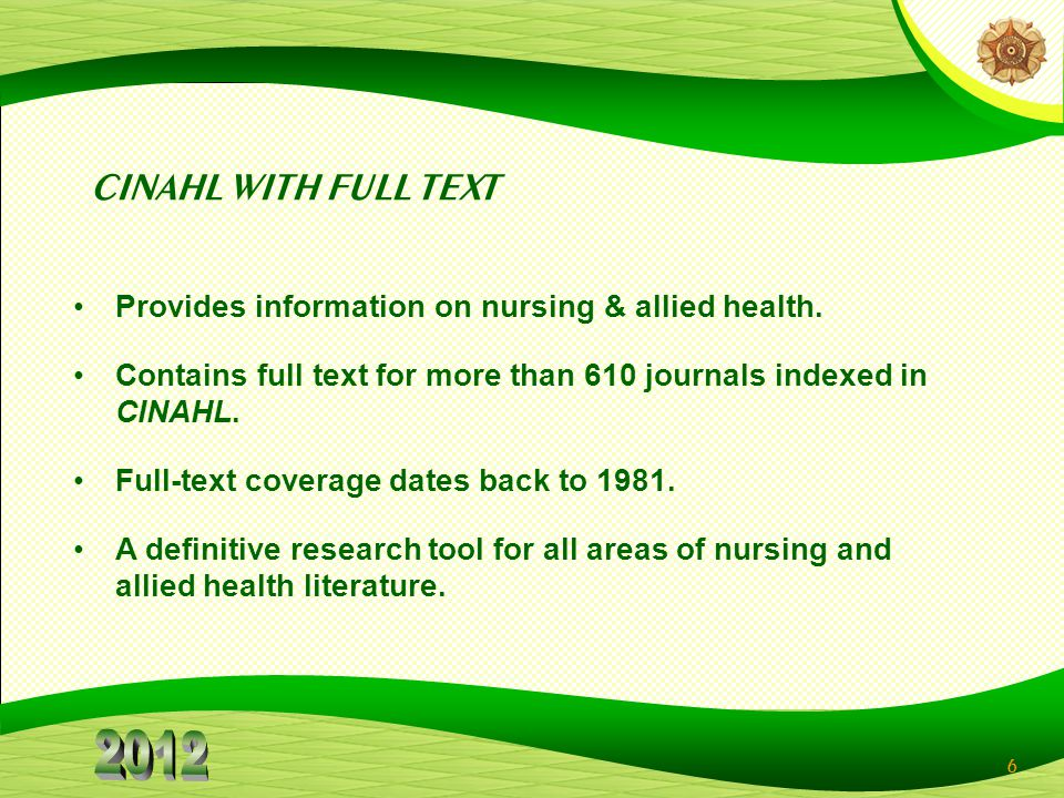 6 CINAHL WITH FULL TEXT Provides information on nursing & allied health.