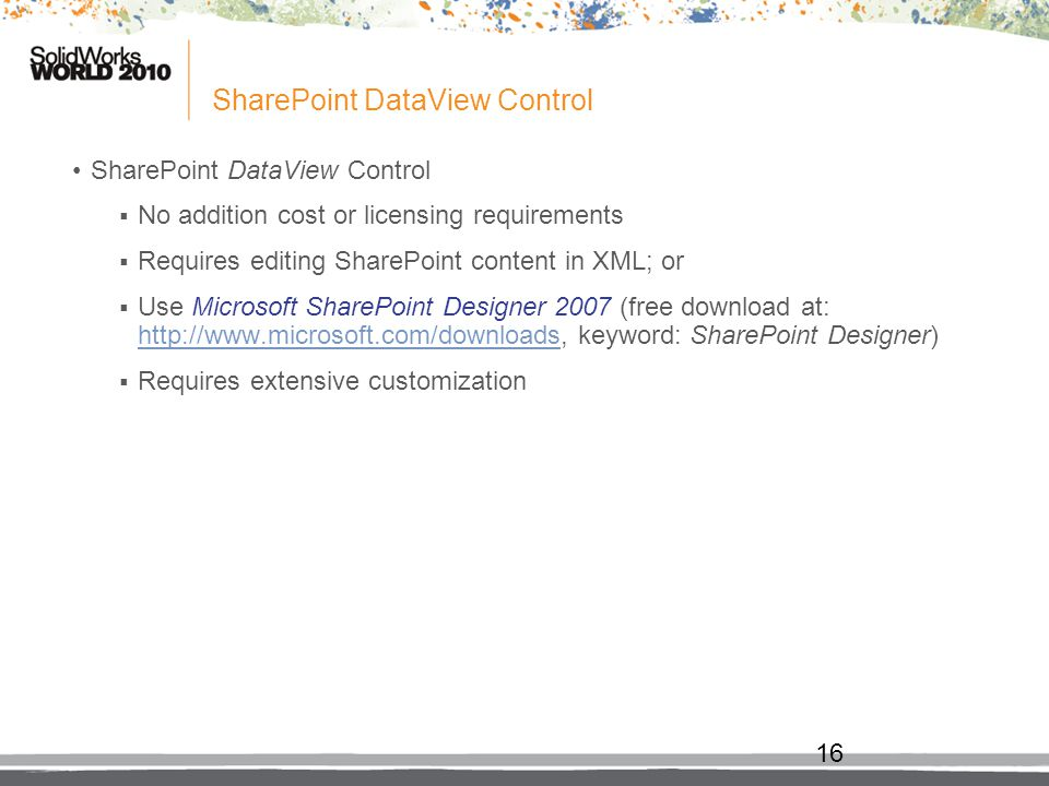 SharePoint DataView Control No addition cost or licensing requirements Requires editing SharePoint content in XML; or Use Microsoft SharePoint Designe