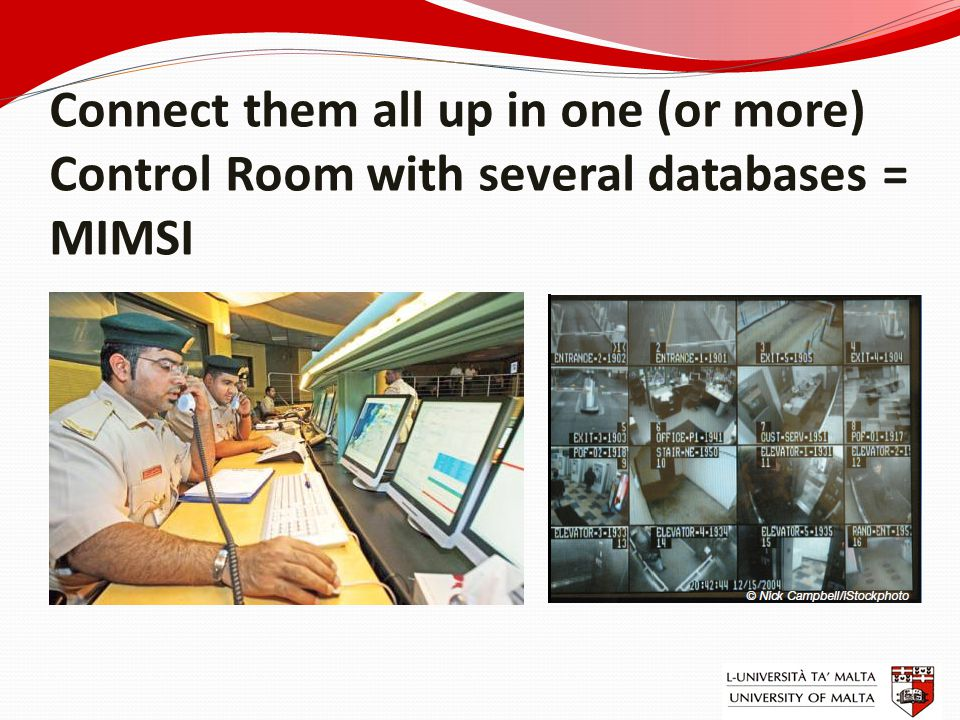 Connect them all up in one (or more) Control Room with several databases = MIMSI