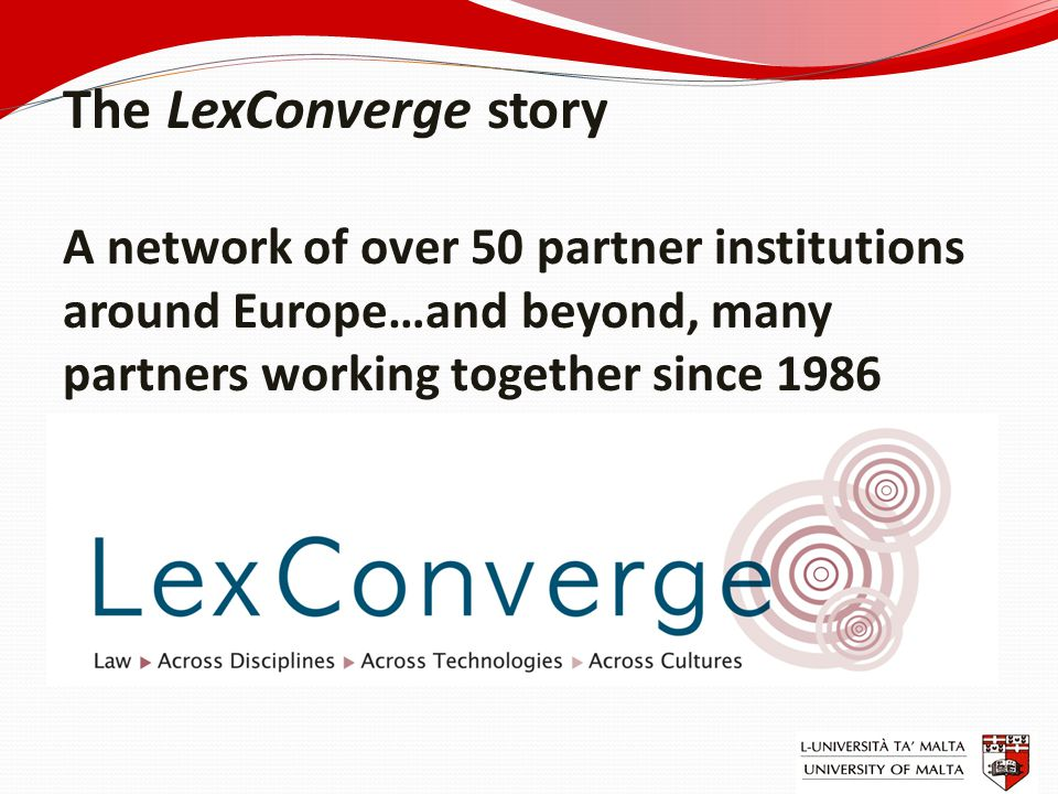 The LexConverge story A network of over 50 partner institutions around Europe…and beyond, many partners working together since 1986