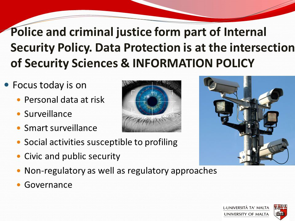 Police and criminal justice form part of Internal Security Policy. Data Protection is at the intersection of Security Sciences & INFORMATION POLICY Fo