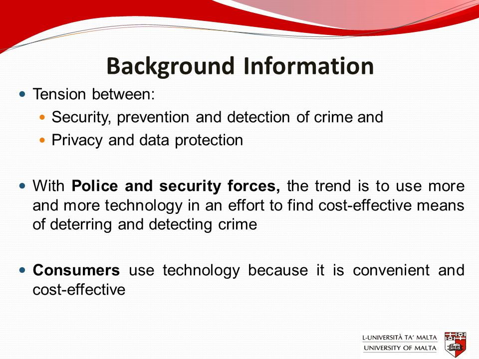 Background Information Tension between: Security, prevention and detection of crime and Privacy and data protection With Police and security forces, t