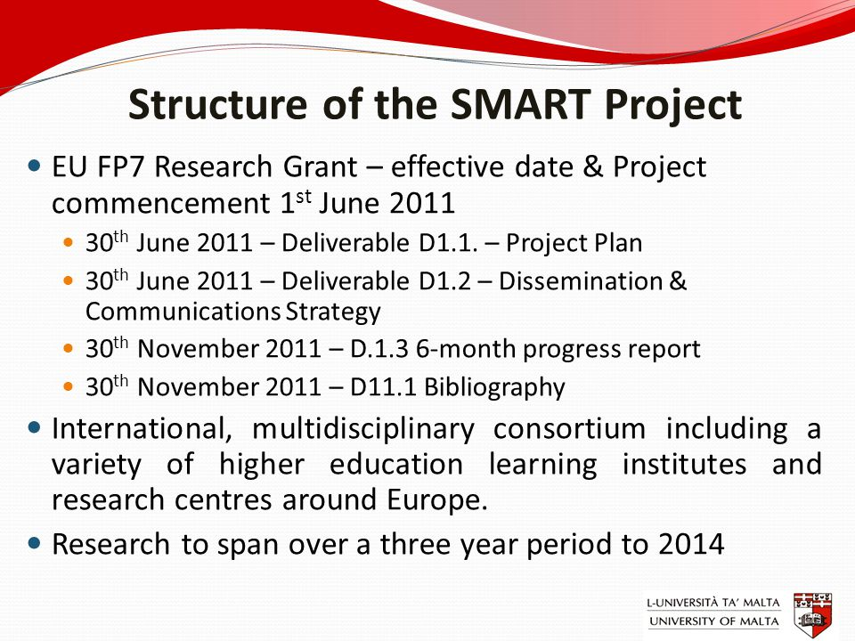 Structure of the SMART Project EU FP7 Research Grant – effective date & Project commencement 1 st June 2011 30 th June 2011 – Deliverable D1.1. – Proj