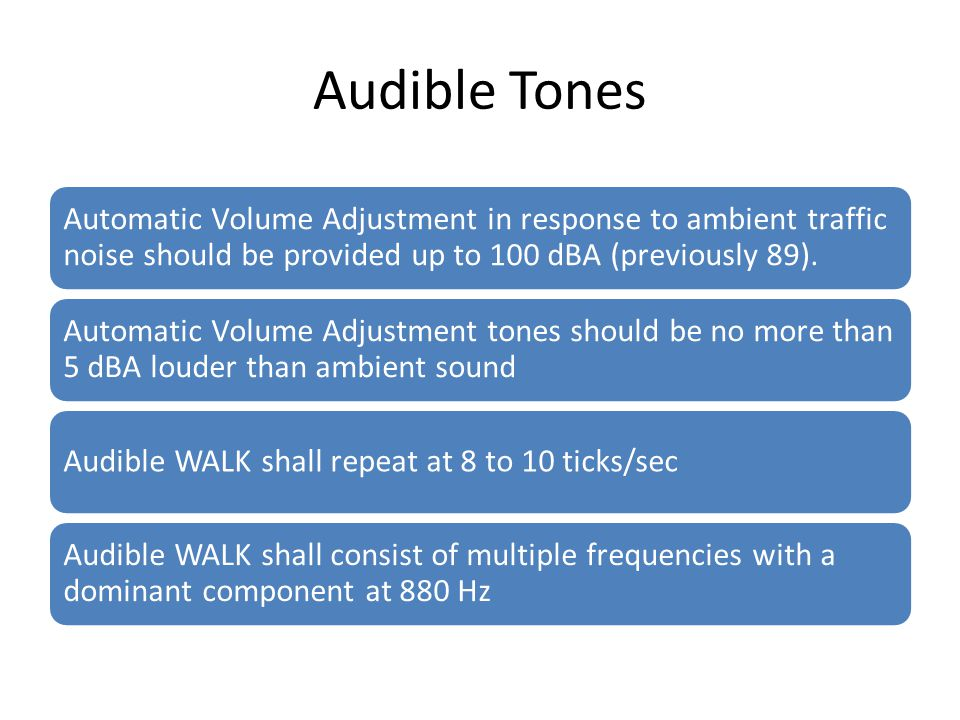 Audible Tones Automatic Volume Adjustment in response to ambient traffic noise should be provided up to 100 dBA (previously 89). Automatic Volume Adju