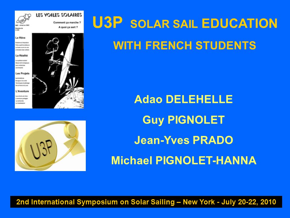 U3P SOLAR SAIL EDUCATION WITH FRENCH STUDENTS 2nd International Symposium on Solar Sailing – New York - July 20-22, 2010 * U3P Technical Activities * U3P and Education - the 4-Step Method