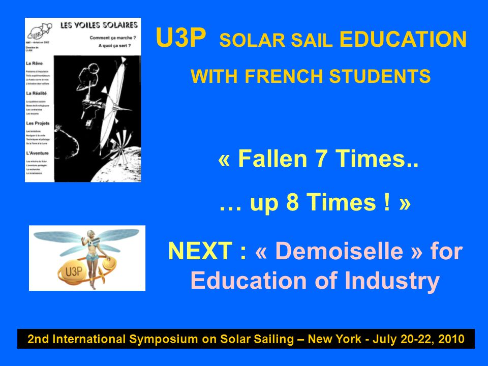 U3P SOLAR SAIL EDUCATION WITH FRENCH STUDENTS 2nd International Symposium on Solar Sailing – New York - July 20-22, 2010 « Fallen 7 Times.. … up 8 Tim