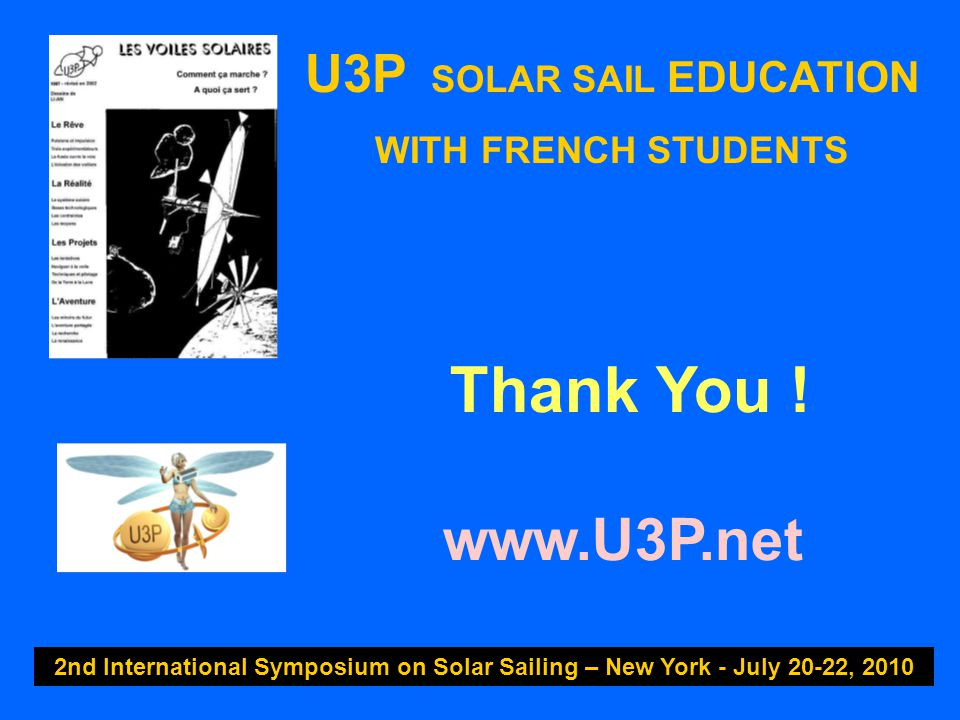 U3P SOLAR SAIL EDUCATION WITH FRENCH STUDENTS 2nd International Symposium on Solar Sailing – New York - July 20-22, 2010 Thank You .
