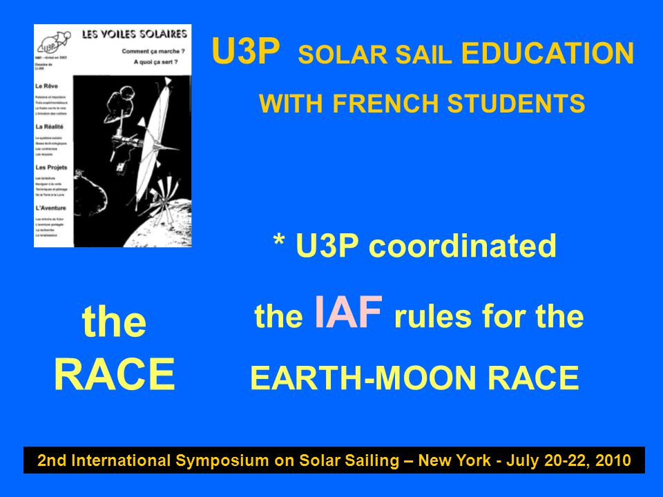 U3P SOLAR SAIL EDUCATION WITH FRENCH STUDENTS 2nd International Symposium on Solar Sailing – New York - July 20-22, 2010 Finish Mark : Picture of the Center of the Far Side of MOON the RACE