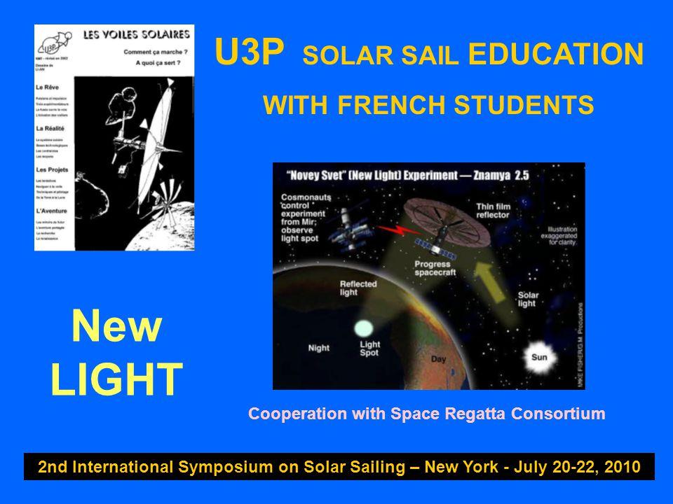 U3P SOLAR SAIL EDUCATION WITH FRENCH STUDENTS 2nd International Symposium on Solar Sailing – New York - July 20-22, 2010 * Solar Storm Warning * Yarkovsky Effect * Demoiselle micro-sails Studies & IDEAS