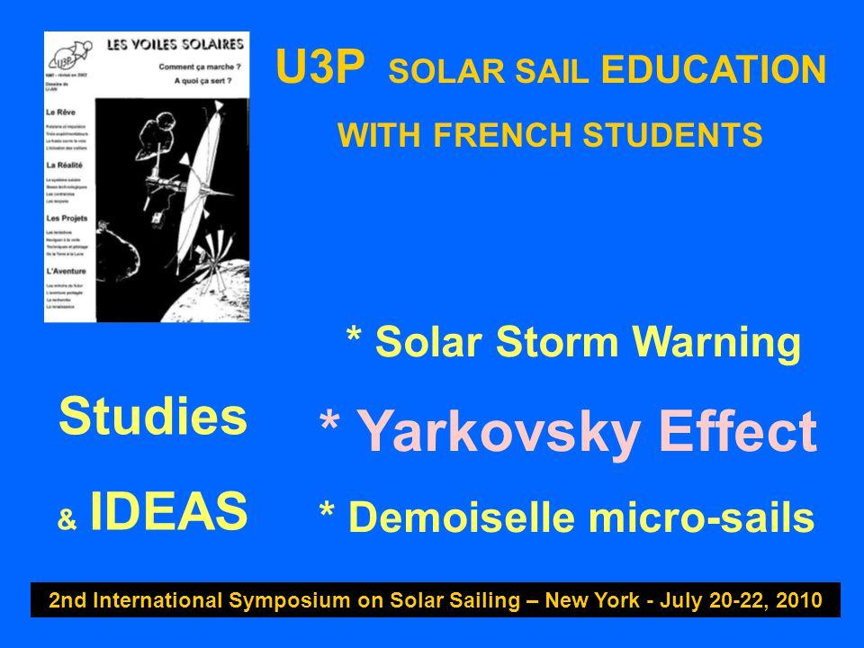 U3P SOLAR SAIL EDUCATION WITH FRENCH STUDENTS 2nd International Symposium on Solar Sailing – New York - July 20-22, 2010 * Solar Storm Warning * Yarko