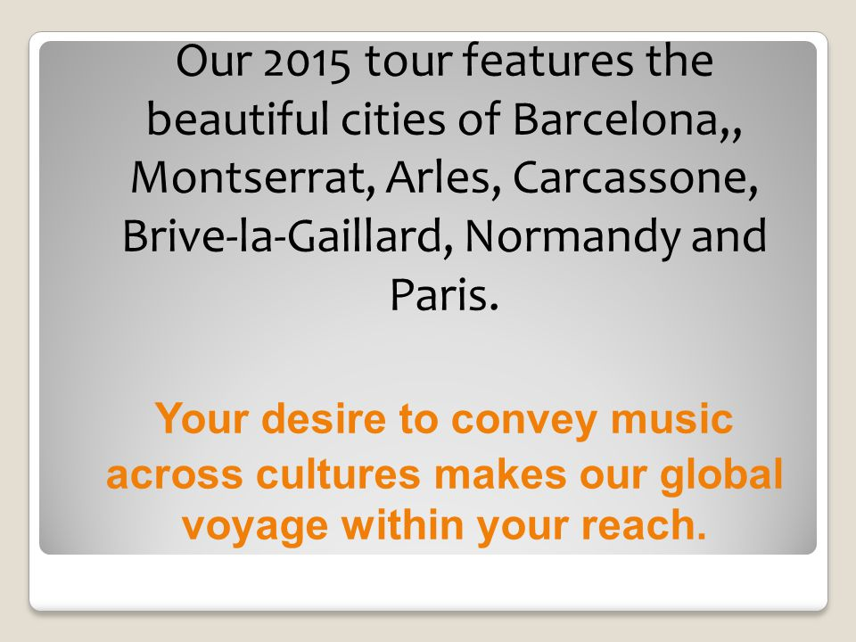 Our 2015 tour features the beautiful cities of Barcelona,, Montserrat, Arles, Carcassone, Brive-la-Gaillard, Normandy and Paris.