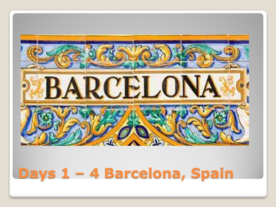 Days 1 – 4 Barcelona, Spain