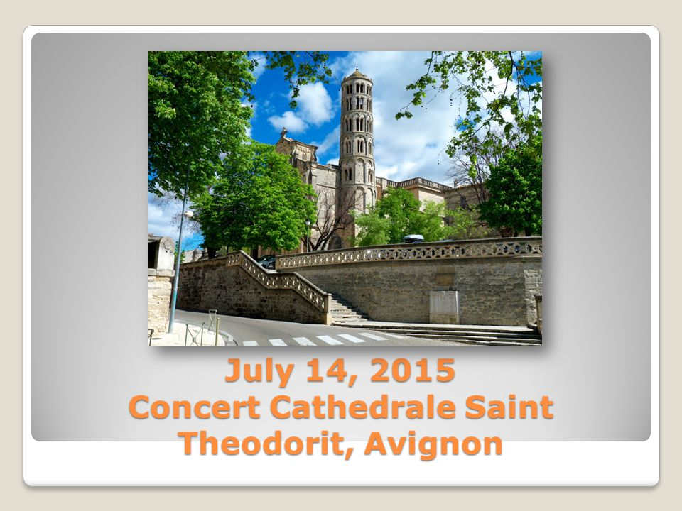 July 14, 2015 Concert Cathedrale Saint Theodorit, Avignon